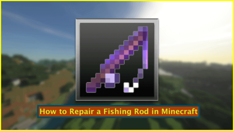 How to Repair a Fishing Rod in Minecraft